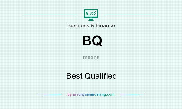 What does BQ mean? It stands for Best Qualified
