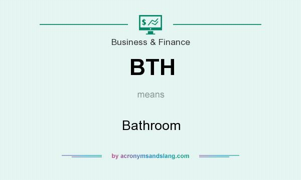 What does BTH mean? It stands for Bathroom
