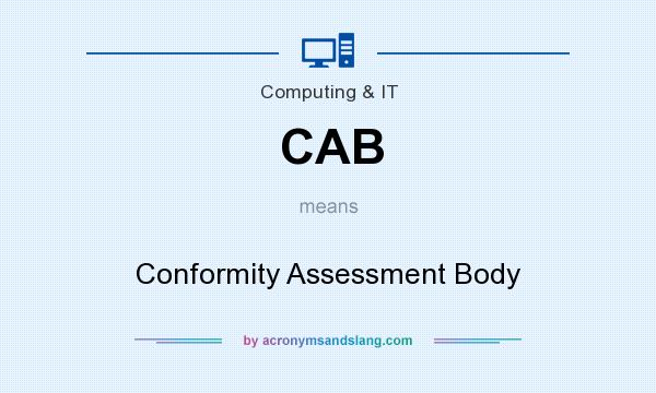 What does CAB mean? It stands for Conformity Assessment Body