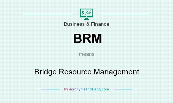 What does BRM mean? It stands for Bridge Resource Management
