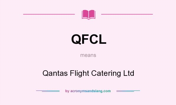 What does QFCL mean? It stands for Qantas Flight Catering Ltd
