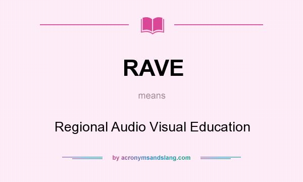 What does RAVE mean? It stands for Regional Audio Visual Education