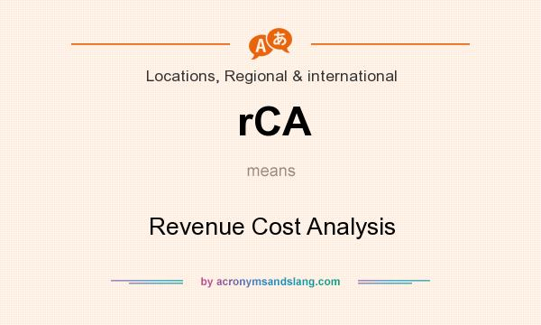 What does rCA mean? It stands for Revenue Cost Analysis
