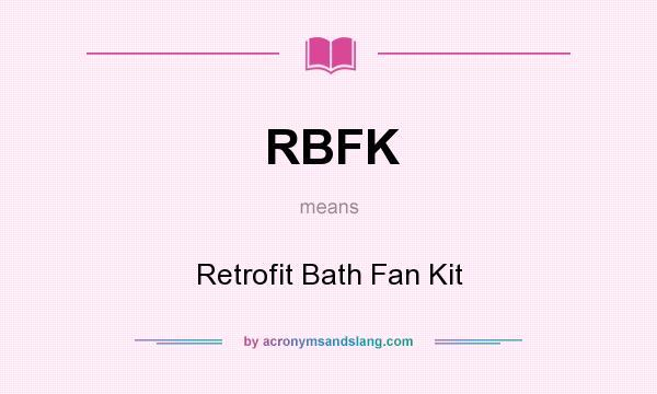 What does RBFK mean? It stands for Retrofit Bath Fan Kit