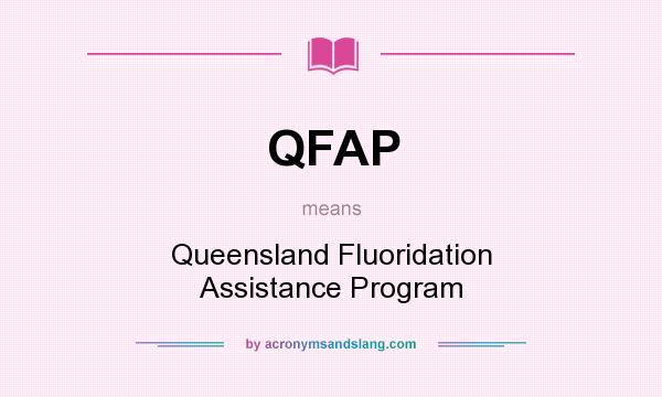 What does QFAP mean? It stands for Queensland Fluoridation Assistance Program