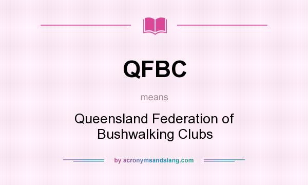 What does QFBC mean? It stands for Queensland Federation of Bushwalking Clubs