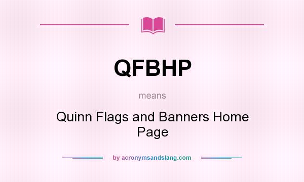 What does QFBHP mean? It stands for Quinn Flags and Banners Home Page