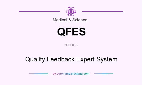 What does QFES mean? It stands for Quality Feedback Expert System