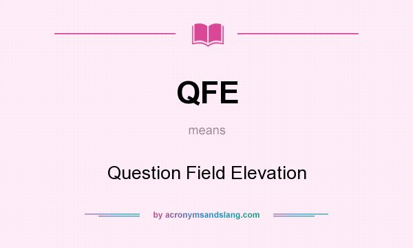 What does QFE mean? It stands for Question Field Elevation