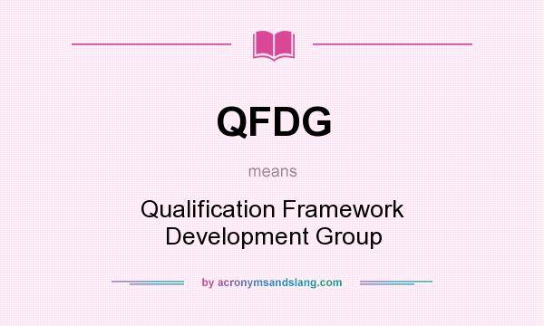 What does QFDG mean? It stands for Qualification Framework Development Group