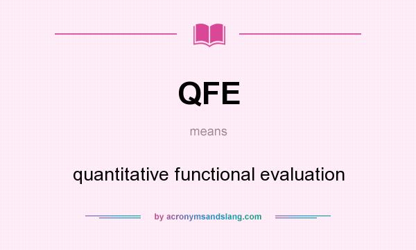 What does QFE mean? It stands for quantitative functional evaluation