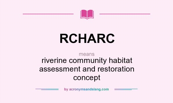 What does RCHARC mean? It stands for riverine community habitat assessment and restoration concept