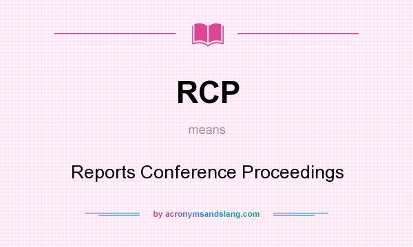 What does RCP mean? It stands for Reports Conference Proceedings