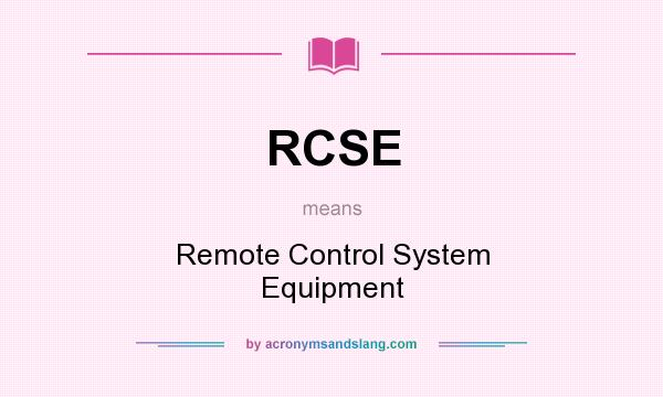 What does RCSE mean? It stands for Remote Control System Equipment