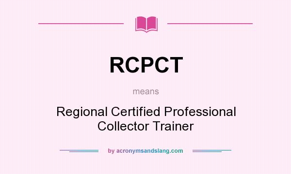 What does RCPCT mean? It stands for Regional Certified Professional Collector Trainer