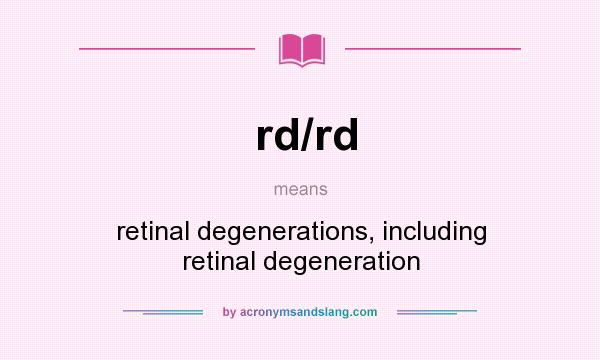 What does rd/rd mean? It stands for retinal degenerations, including retinal degeneration