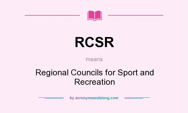 What does RCSR mean? It stands for Regional Councils for Sport and Recreation