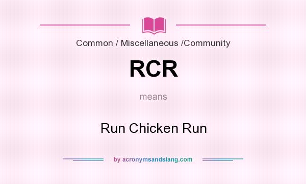 What does RCR mean? It stands for Run Chicken Run