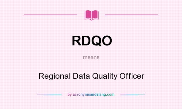 What does RDQO mean? It stands for Regional Data Quality Officer