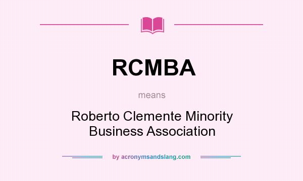 What does RCMBA mean? It stands for Roberto Clemente Minority Business Association