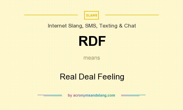 What does RDF mean? It stands for Real Deal Feeling