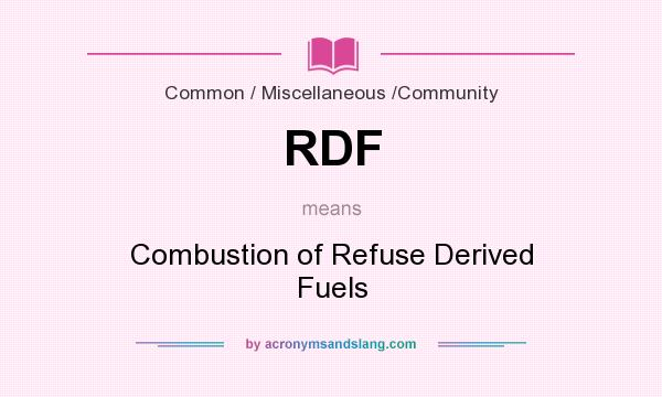 What does RDF mean? It stands for Combustion of Refuse Derived Fuels