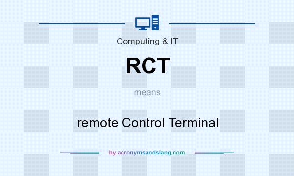 What does RCT mean? It stands for remote Control Terminal
