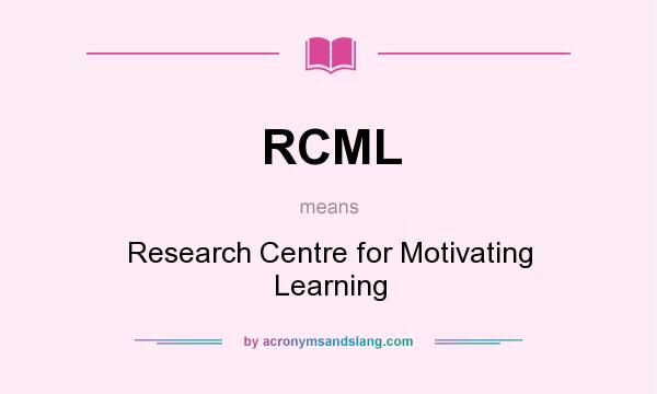 What does RCML mean? It stands for Research Centre for Motivating Learning