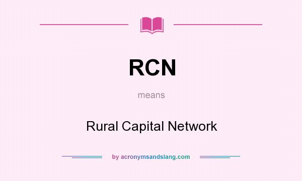 What does RCN mean? It stands for Rural Capital Network