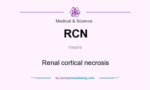 What does RCN mean? It stands for Renal cortical necrosis