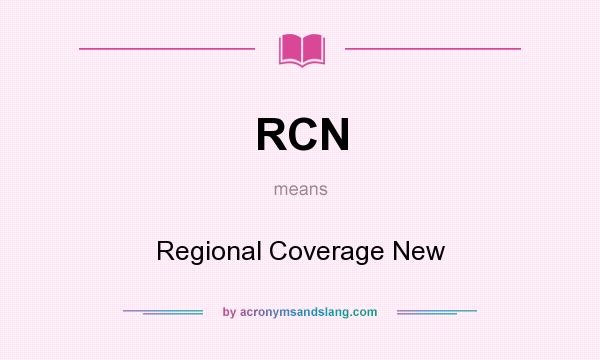What does RCN mean? It stands for Regional Coverage New