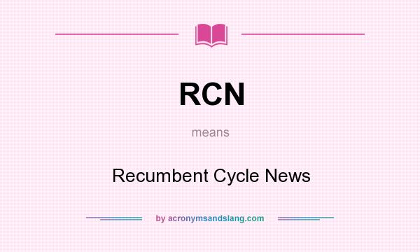 What does RCN mean? It stands for Recumbent Cycle News