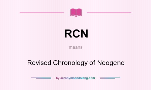 What does RCN mean? It stands for Revised Chronology of Neogene