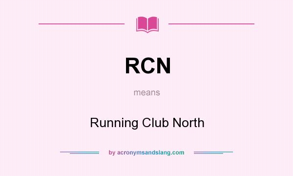 What does RCN mean? It stands for Running Club North