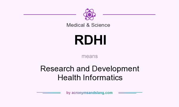 What does RDHI mean? It stands for Research and Development Health Informatics