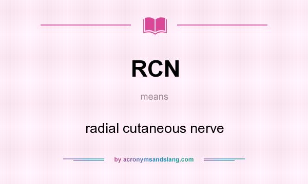 What does RCN mean? It stands for radial cutaneous nerve