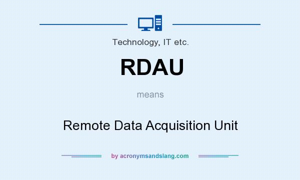 What does RDAU mean? It stands for Remote Data Acquisition Unit