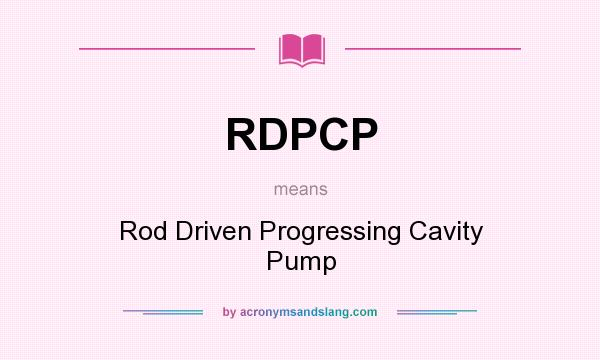 What does RDPCP mean? It stands for Rod Driven Progressing Cavity Pump