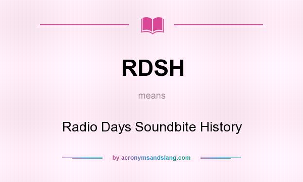 What does RDSH mean? It stands for Radio Days Soundbite History
