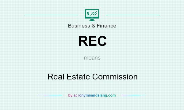 What does REC mean? It stands for Real Estate Commission