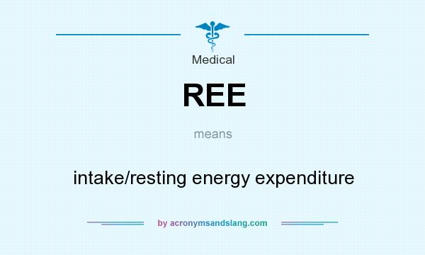 What does REE mean? It stands for intake/resting energy expenditure