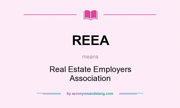 What does REEA mean? It stands for Real Estate Employers Association