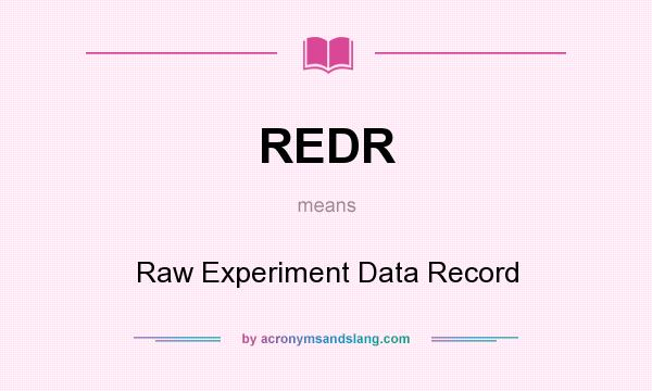 What does REDR mean? It stands for Raw Experiment Data Record