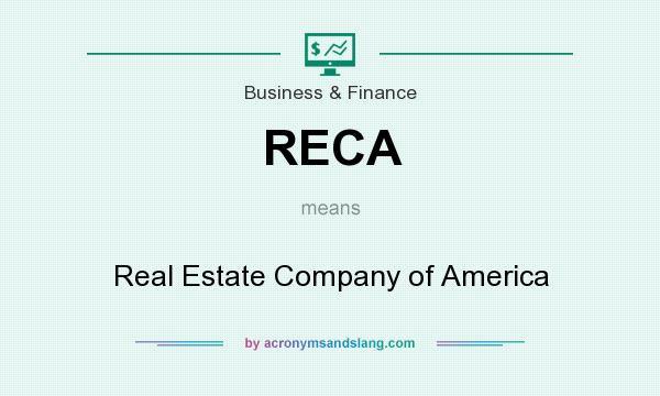 What does RECA mean? It stands for Real Estate Company of America