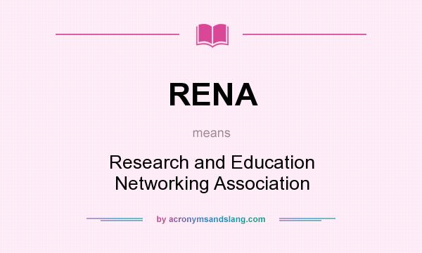 What does RENA mean? It stands for Research and Education Networking Association