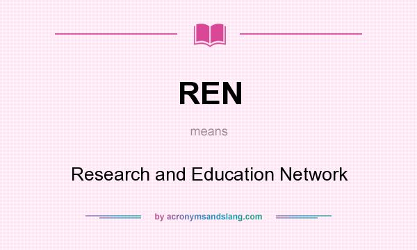 What does REN mean? It stands for Research and Education Network