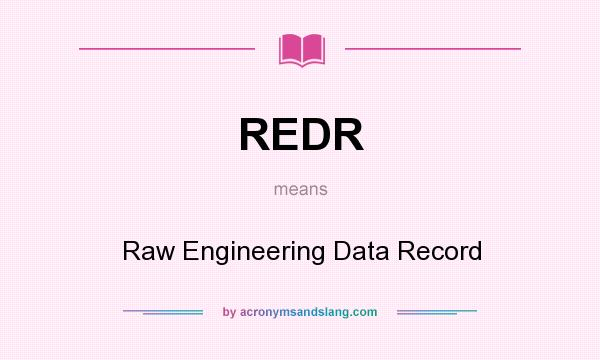 What does REDR mean? It stands for Raw Engineering Data Record