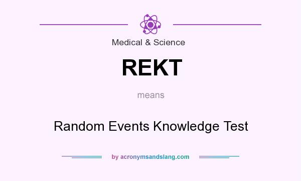 What does REKT mean? It stands for Random Events Knowledge Test