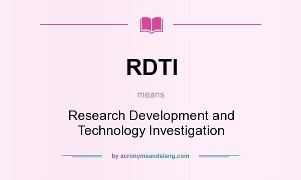 What does RDTI mean? It stands for Research Development and Technology Investigation