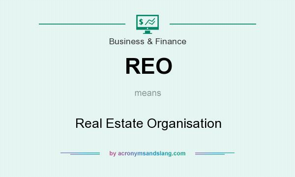 What does REO mean? It stands for Real Estate Organisation
